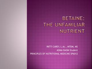 BETAINE:  THE UNFAMILIAR NUTRIENT