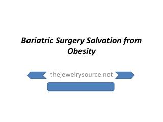 Bariatric Surgery Salvation from Obesity