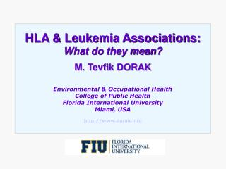 HLA & Leukemia Associations: What do they mean? M. Tevfik DORAK Environmental & Occupational Health College of Public He