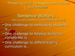 One  challenge to motivating students is …. One challenge to helping students collaborate is…