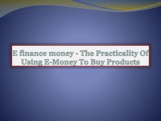 E finance money-The Practicality Of Using E-Money To Buy Pro