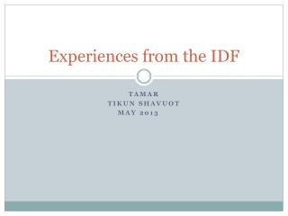 Experiences from the IDF