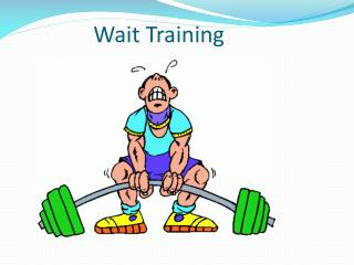 Wait Training