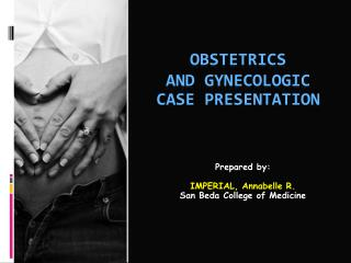 Obstetrics  and Gynecologic  Case Presentation