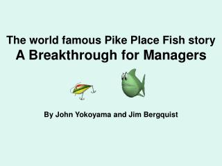 The world famous Pike Place Fish story A Breakthrough for Managers