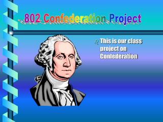 This is our class project on Confederation