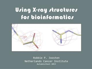 Using X-ray structures  for  bioinformatics