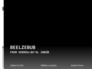 Beelzebub  from  hebrew: Ba'al Zəbûb