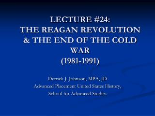 LECTURE #24:  THE REAGAN REVOLUTION & THE END OF THE COLD WAR (1981-1991)