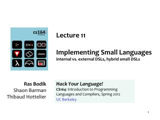 Lecture 11 Implementing Small Languages internal vs. external DSLs, hybrid small DSLs
