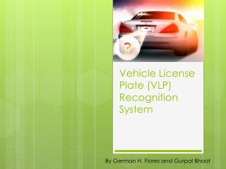 Vehicle License Plate (VLP) Recognition System