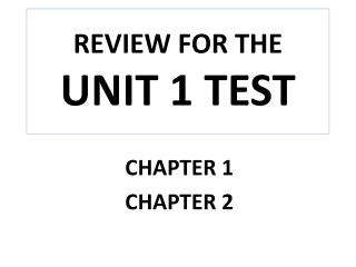 REVIEW FOR THE  UNIT 1 TEST