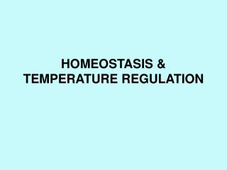 HOMEOSTASIS & TEMPERATURE REGULATION