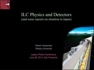 ILC Physics and Detectors (and some reports on situation in Japan)