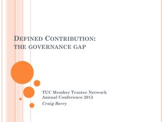 Defined Contribution: t he governance gap