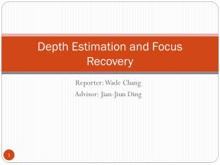 Depth Estimation and Focus Recovery