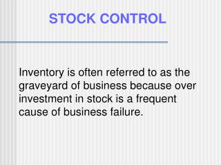 Inventory is often referred to as the graveyard of business because over investment in stock is a frequent cause of busi