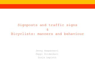 Signposts  and  traffic signs & Bicyclists :  manners and  behaviour