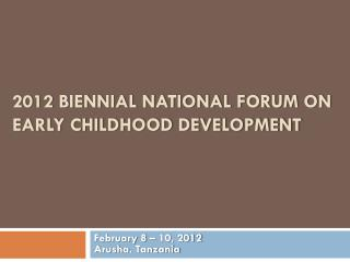 2012  Biennial NATIONAL Forum on Early Childhood Development