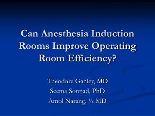 Can Anesthesia Induction Rooms Improve Operating Room Efficiency?