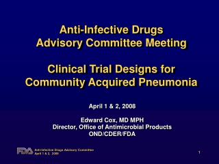 Anti-Infective Drugs   Advisory Committee Meeting Clinical Trial Designs for Community Acquired Pneumonia