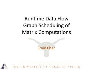 Runtime Data Flow  Graph Scheduling of  Matrix Computations