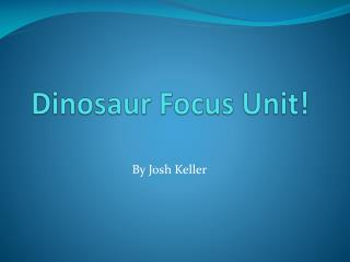 Dinosaur Focus Unit!