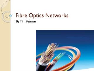 Fibre Optics Networks