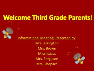 Informational Meeting Presented by: Mrs. Arrington Mrs. Brown Miss Isaacs Mrs. Ferguson