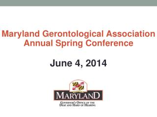 Maryland Gerontological Association Annual Spring Conference June 4, 2014