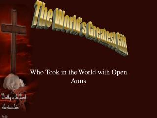 Who Took in the World with Open Arms
