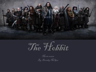 The Hobbit  Movie review  By: Dorothy McGe e