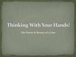Thinking With Your Hands!