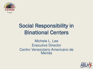 Social  Responsibility  in  Binational  Centers
