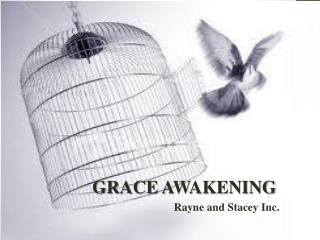 GRACE AWAKENING Rayne and Stacey Inc.