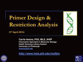 Primer Design & Restriction Analysis 2 nd  April 2014