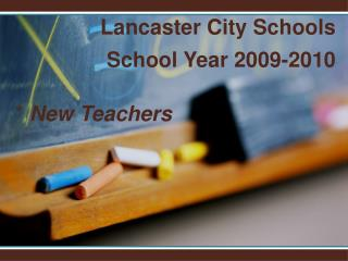 Lancaster City Schools School Year 2009-2010   *  New Teachers