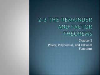 2-3 The Remainder and Factor Theorems