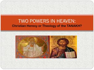 TWO POWERS IN HEAVEN: Christian Heresy or Theology of the TANAKH?