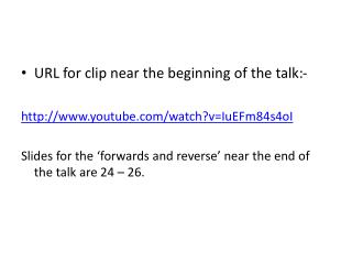 URL for clip near the beginning of the talk:-  youtube/watch?v=IuEFm84s4oI