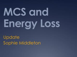 MCS and Energy Loss