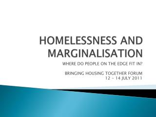 HOMELESSNESS AND MARGINALISATION