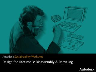 Design for Lifetime  3 : Disassembly & Recycling