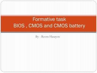 Formative task BIOS , CMOS and CMOS battery