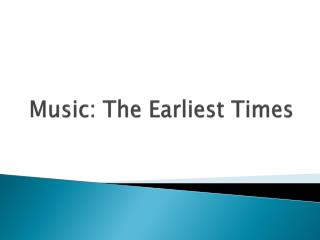 Music: The Earliest Times
