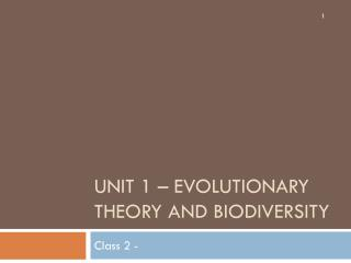 Unit  1  – Evolutionary Theory and Biodiversity