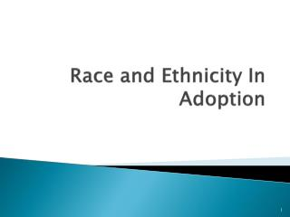 Race and Ethnicity In Adoption