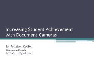 Increasing  S tudent  A chievement  with Document Cameras