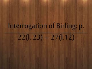Interrogation of  Birling : p. 22(l. 23) – 27(l.12)