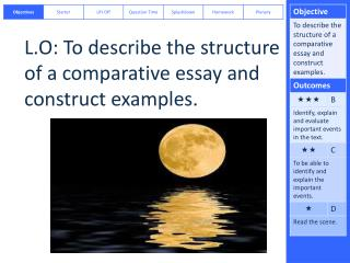 L.O:  To describe the structure of a comparative essay and construct examples.